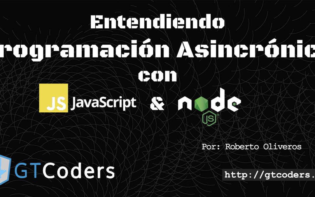 Entendiendo Programación Asincronica con JavaScript y Node